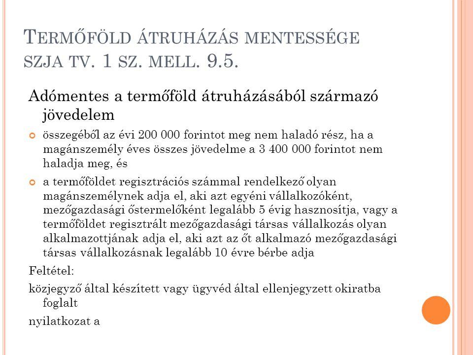 T ERMŐFÖLD ÁTRUHÁZÁS MENTESSÉGE SZJA TV. 1 SZ. MELL. 9.5. Adómentes a termőföld átruházásából származó jövedelem összegéből az évi 200 000 forintot me
