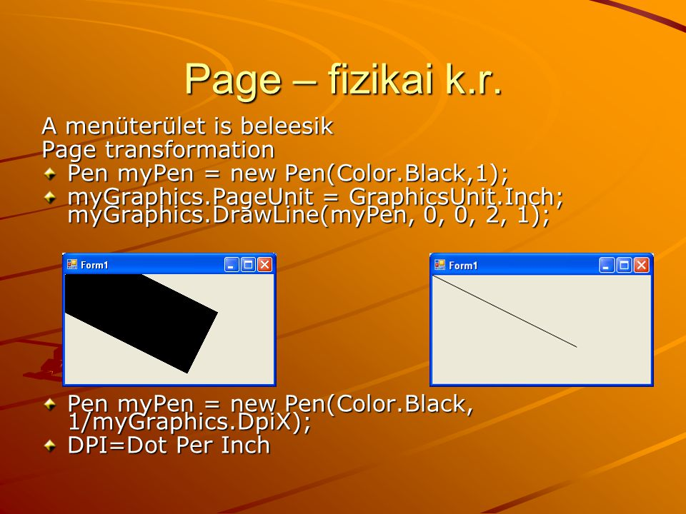 Page – fizikai k.r. A menüterület is beleesik Page transformation Pen myPen = new Pen(Color.Black,1); myGraphics.PageUnit = GraphicsUnit.Inch; myGraph