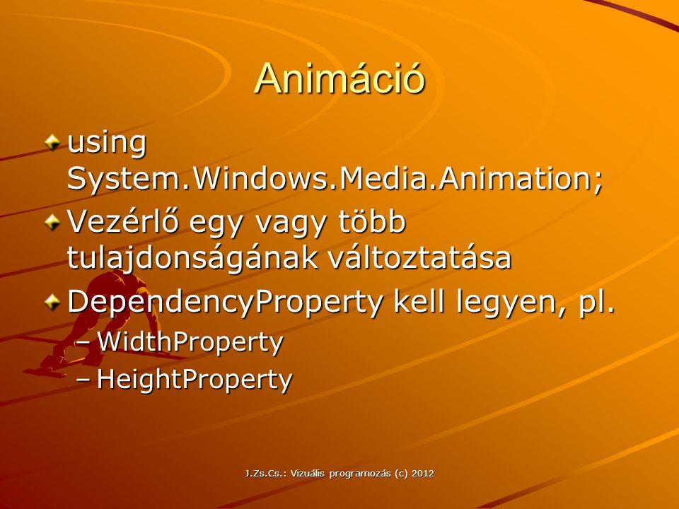 Animáció using System.Windows.Media.Animation; Vezérlő egy vagy több tulajdonságának változtatása DependencyProperty kell legyen, pl. –WidthProperty –