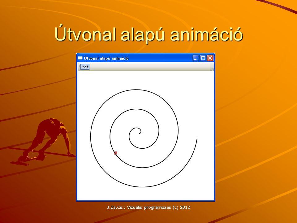 Útvonal alapú animáció J.Zs.Cs.: Vizuális programozás (c) 2012