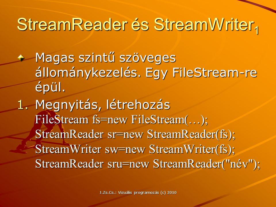 J.Zs.Cs.: Vizuális programozás (c) 2010 StreamReader és StreamWriter 1 Magas szintű szöveges állománykezelés.