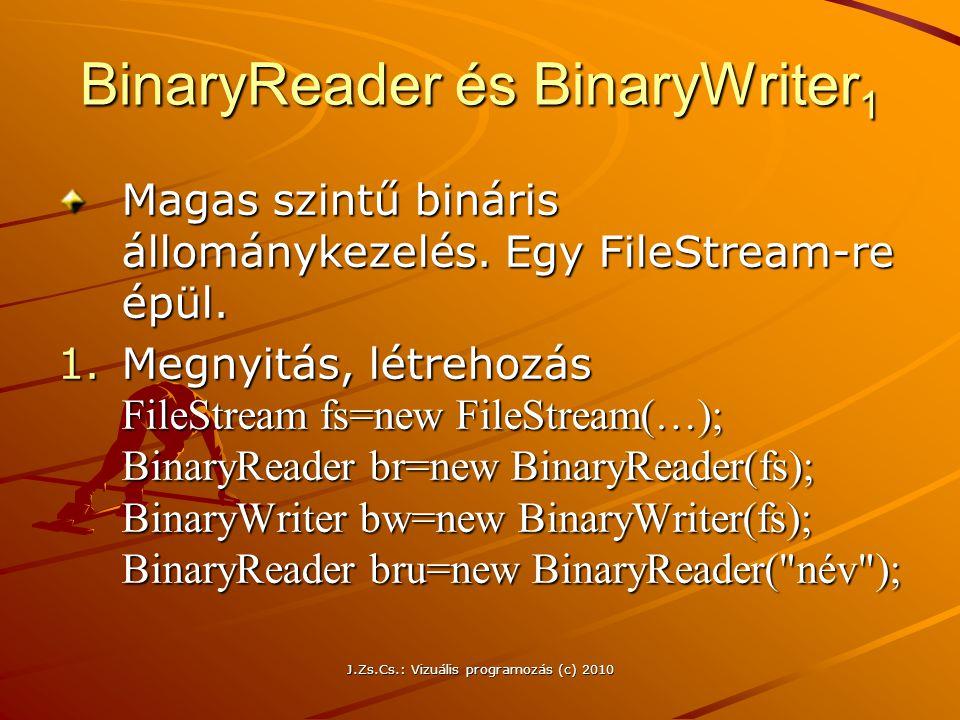 J.Zs.Cs.: Vizuális programozás (c) 2010 BinaryReader és BinaryWriter 1 Magas szintű bináris állománykezelés.