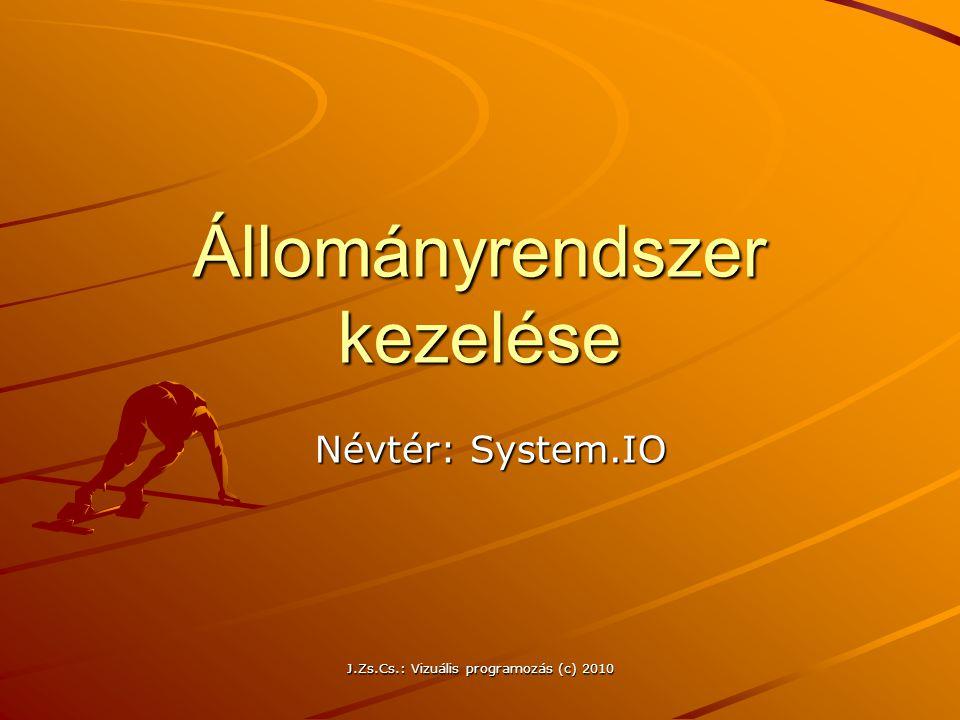 J.Zs.Cs.: Vizuális programozás (c) 2010 Állományrendszer kezelése Névtér: System.IO