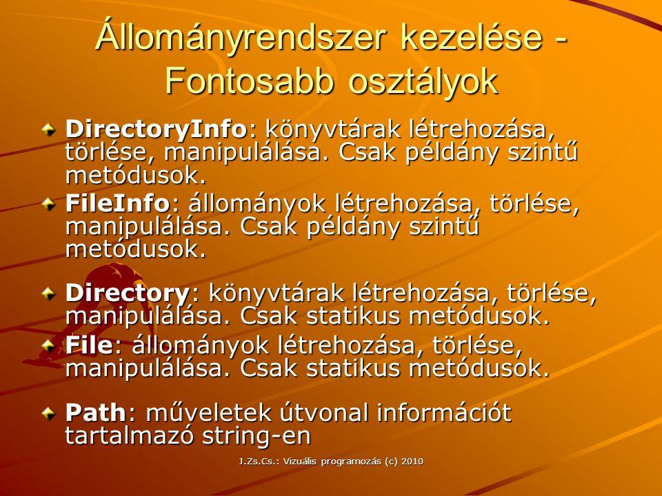 J.Zs.Cs.: Vizuális programozás (c) 2010 Állományrendszer kezelése - Fontosabb osztályok DirectoryInfo: könyvtárak létrehozása, törlése, manipulálása.
