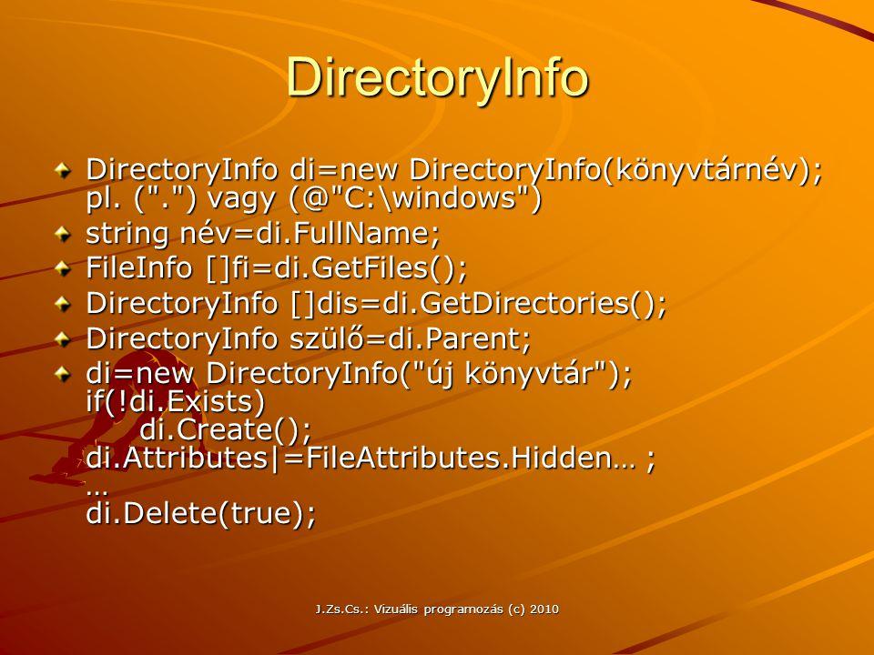 J.Zs.Cs.: Vizuális programozás (c) 2010 DirectoryInfo DirectoryInfo di=new DirectoryInfo(könyvtárnév); pl.