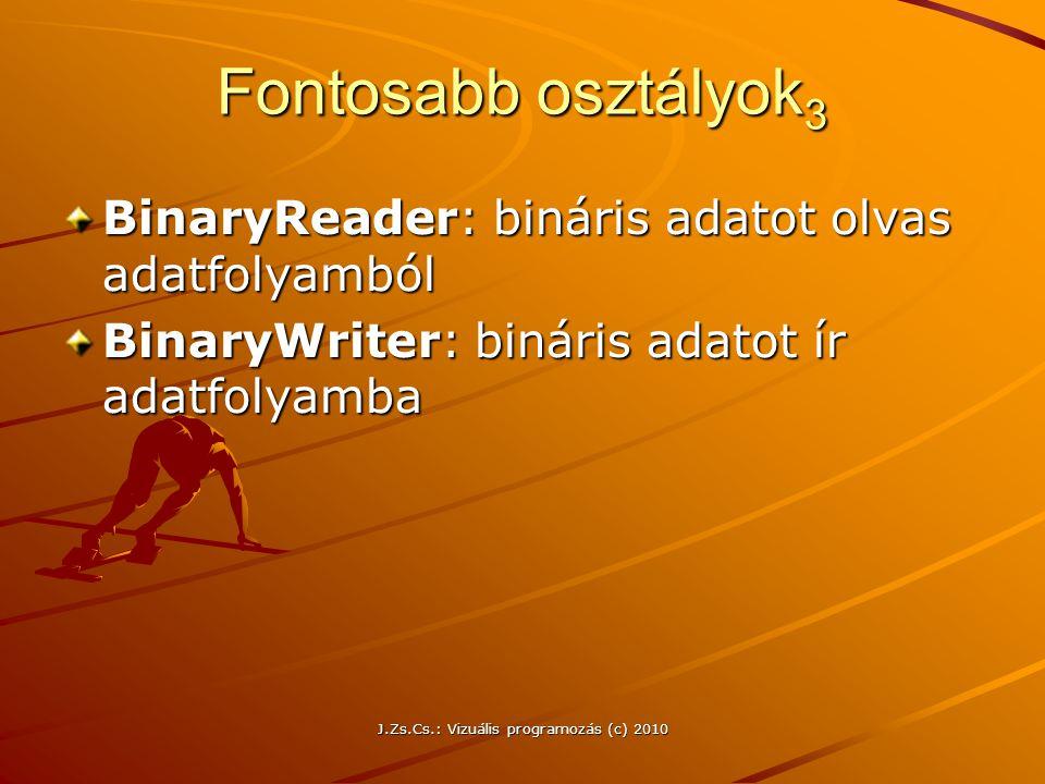 J.Zs.Cs.: Vizuális programozás (c) 2010 Fontosabb osztályok 3 BinaryReader: bináris adatot olvas adatfolyamból BinaryWriter: bináris adatot ír adatfolyamba
