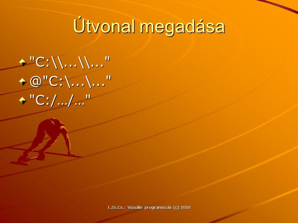 J.Zs.Cs.: Vizuális programozás (c) 2010 Útvonal megadása C:\\...\\... @ C:\...\... C:/…/…