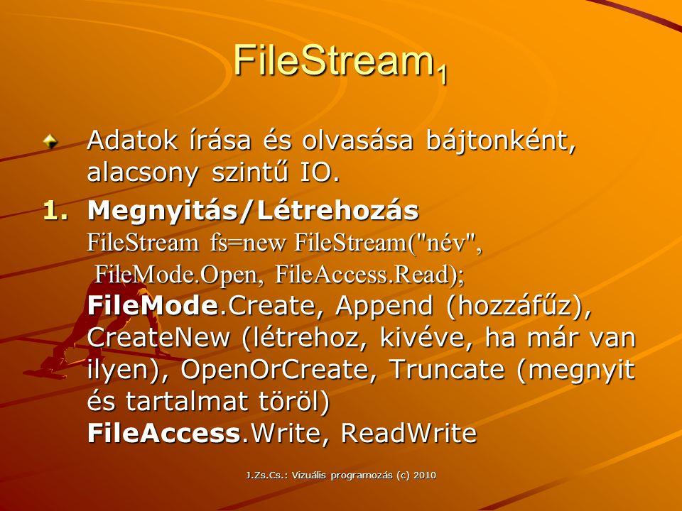 J.Zs.Cs.: Vizuális programozás (c) 2010 FileStream 1 Adatok írása és olvasása bájtonként, alacsony szintű IO.