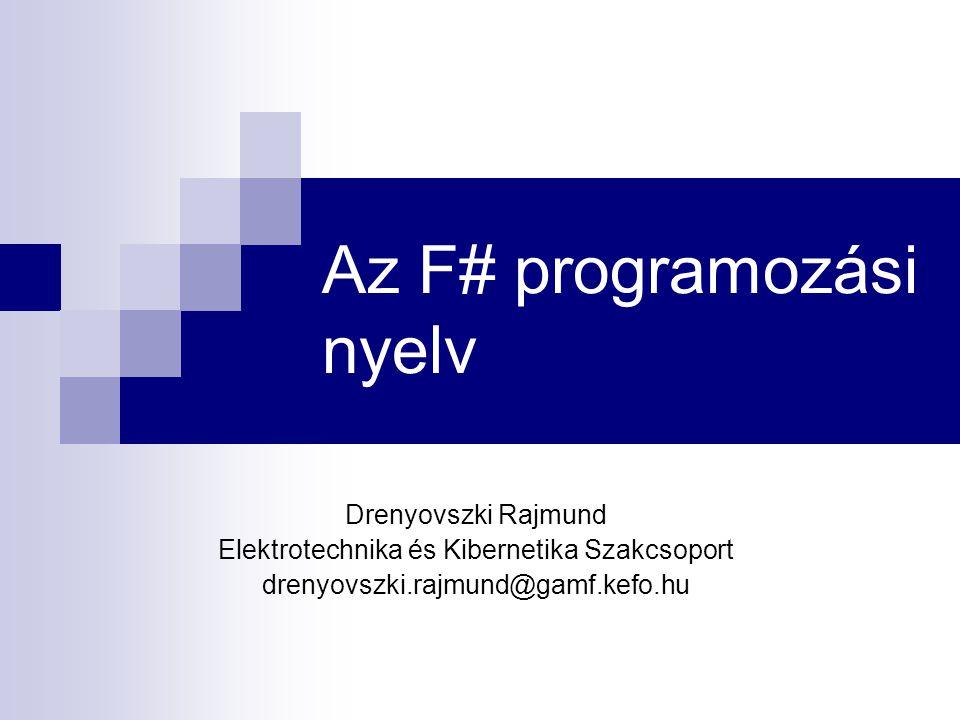 Az F# programozási nyelv Drenyovszki Rajmund Elektrotechnika és Kibernetika Szakcsoport drenyovszki.rajmund@gamf.kefo.hu