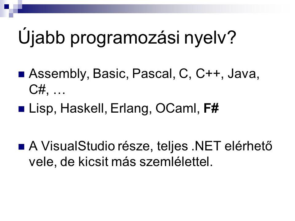 Újabb programozási nyelv? Assembly, Basic, Pascal, C, C++, Java, C#, … Lisp, Haskell, Erlang, OCaml, F# A VisualStudio része, teljes.NET elérhető vele