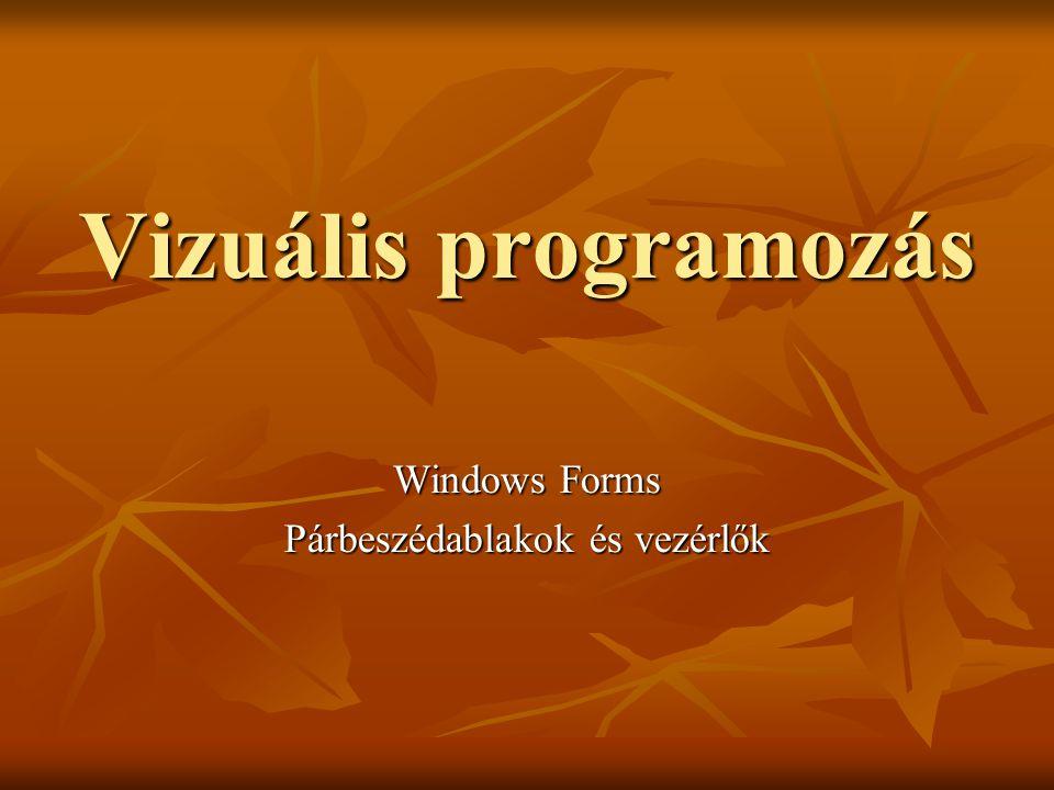 Vizuális programozás Windows Forms Párbeszédablakok és vezérlők
