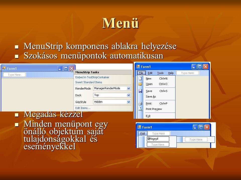 Menü MenuStrip komponens ablakra helyezése MenuStrip komponens ablakra helyezése Szokásos menüpontok automatikusan Szokásos menüpontok automatikusan M