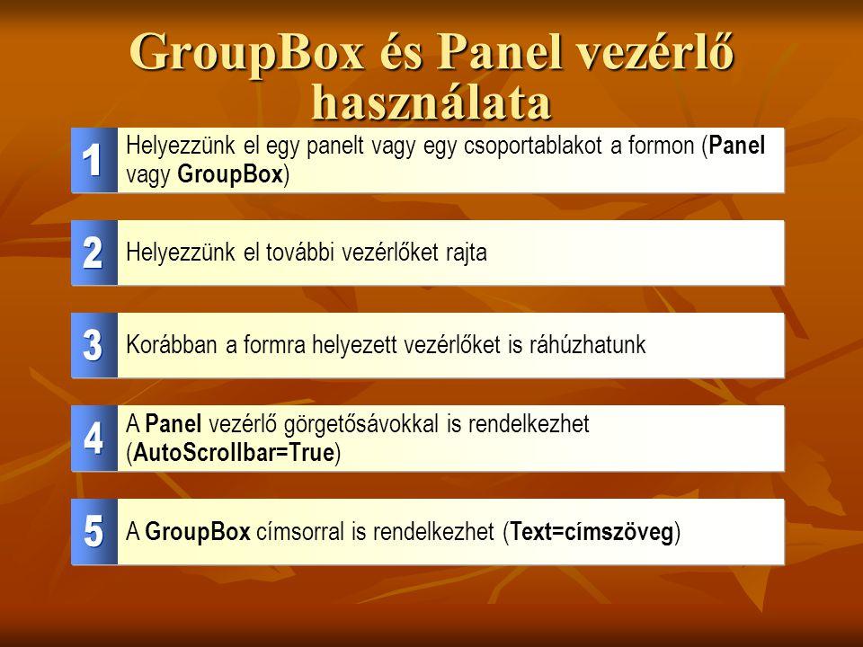 GroupBox és Panel vezérlő használata Helyezzünk el további vezérlőket rajta Helyezzünk el egy panelt vagy egy csoportablakot a formon ( Panel vagy Gro
