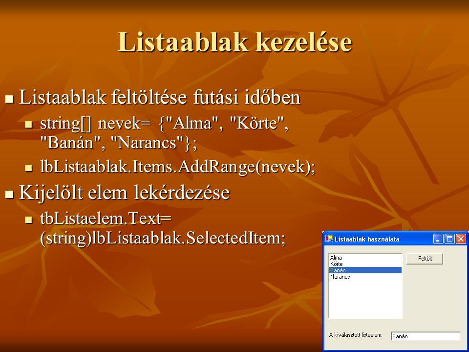 Listaablak kezelése Listaablak feltöltése futási időben Listaablak feltöltése futási időben string[] nevek= {