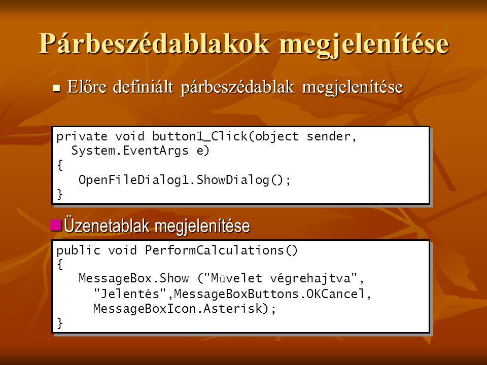 Párbeszédablakok megjelenítése Előre definiált párbeszédablak megjelenítése Előre definiált párbeszédablak megjelenítése private void button1_Click(ob