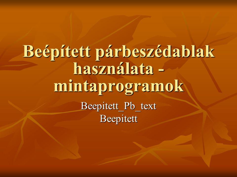 Beépített párbeszédablak használata - mintaprogramok Beepitett_Pb_text Beepitett