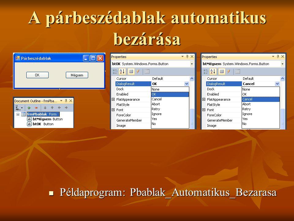 A párbeszédablak automatikus bezárása Példaprogram: Pbablak_Automatikus_Bezarasa Példaprogram: Pbablak_Automatikus_Bezarasa