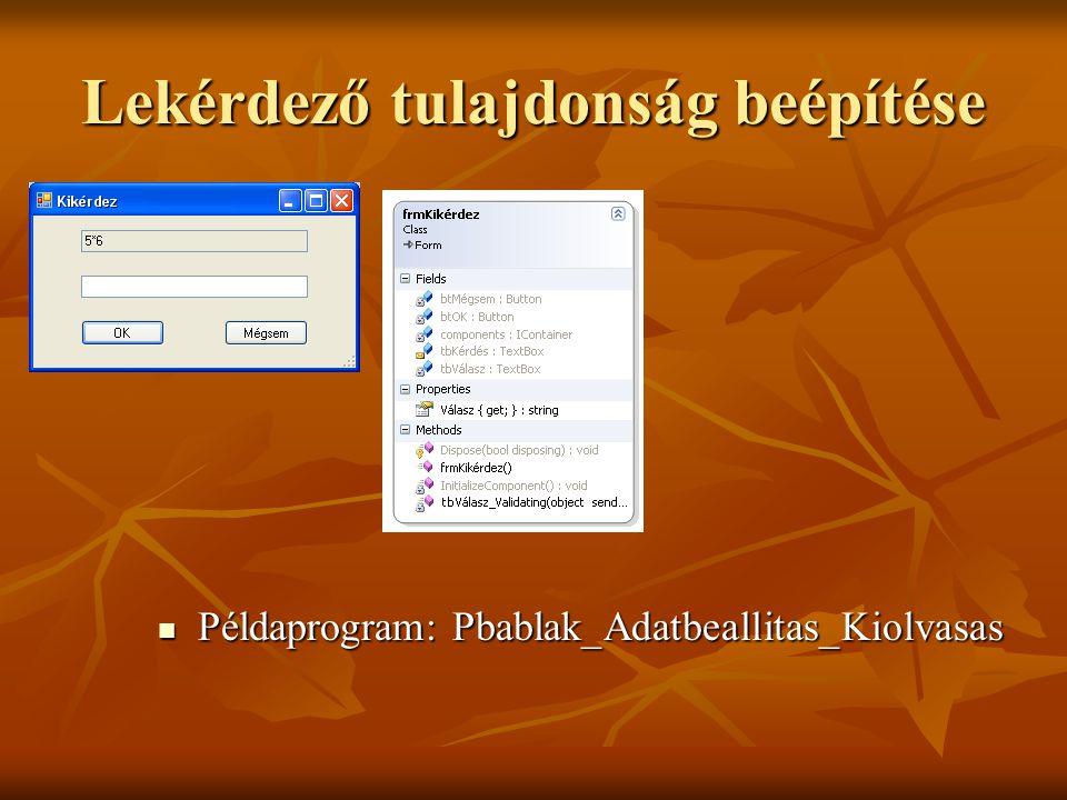 Lekérdező tulajdonság beépítése Példaprogram: Pbablak_Adatbeallitas_Kiolvasas Példaprogram: Pbablak_Adatbeallitas_Kiolvasas