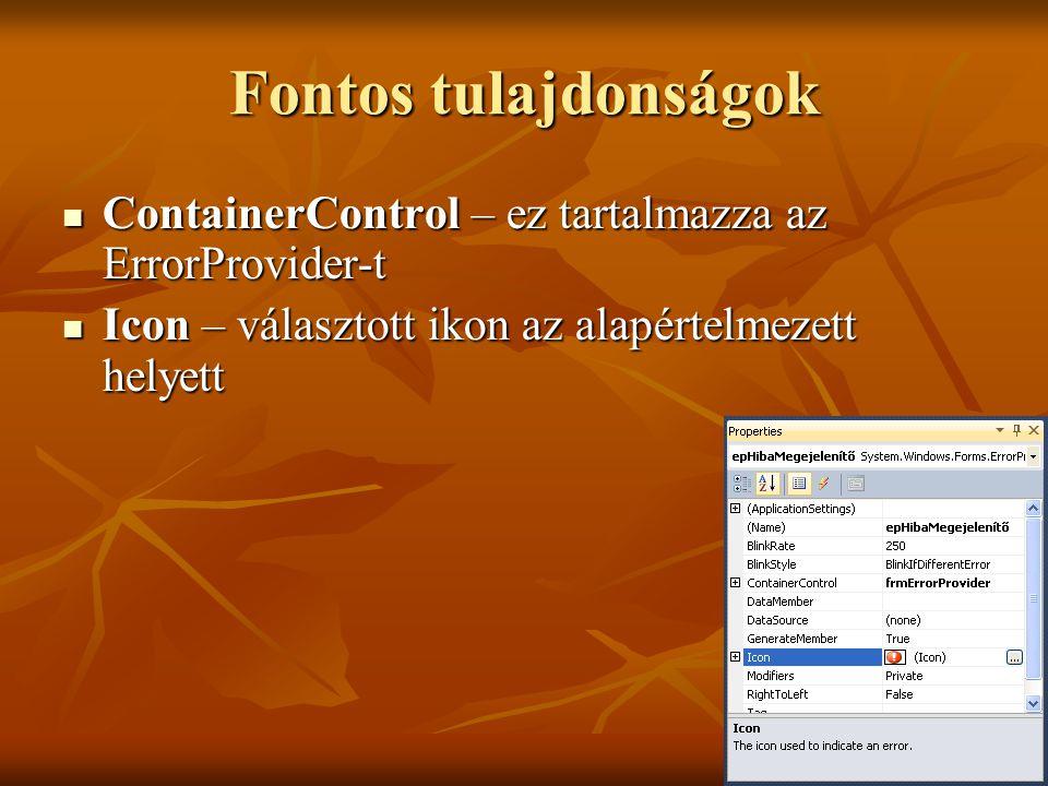 Fontos tulajdonságok ContainerControl – ez tartalmazza az ErrorProvider-t ContainerControl – ez tartalmazza az ErrorProvider-t Icon – választott ikon