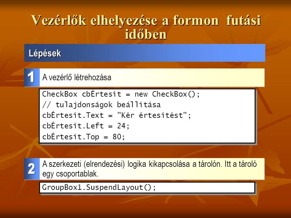 Vezérlők elhelyezése a formon futási időben Lépések A vezérlő létrehozása CheckBox cbÉrtesít = new CheckBox(); // tulajdonságok beállítása cbÉrtesít.T