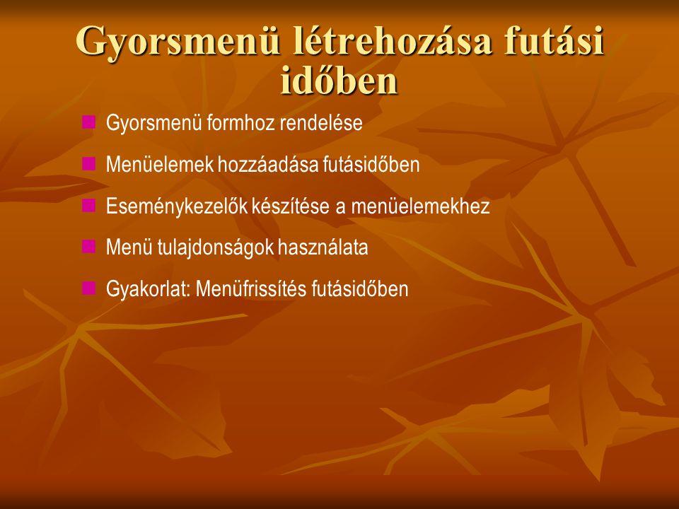 Gyorsmenü létrehozása futási időben Gyorsmenü formhoz rendelése Menüelemek hozzáadása futásidőben Eseménykezelők készítése a menüelemekhez Menü tulajd