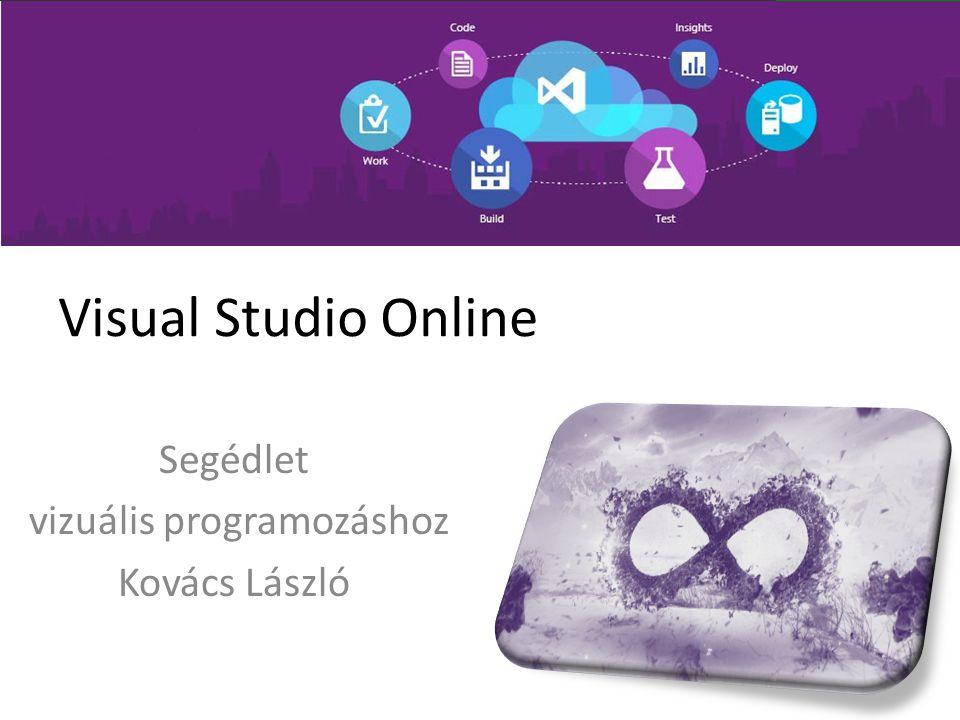 Visual Studio Online Segédlet vizuális programozáshoz Kovács László