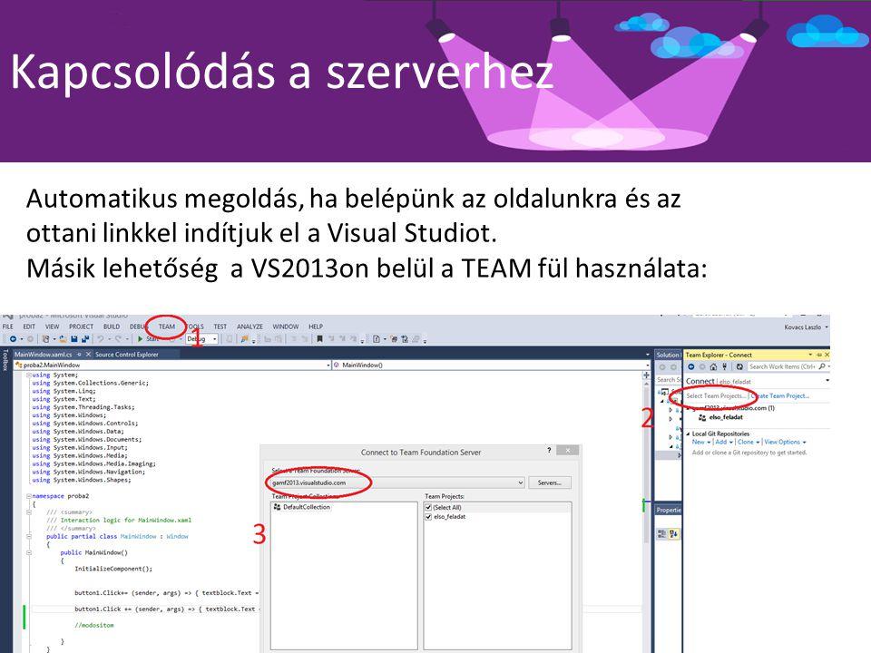 Kapcsolódás a szerverhez Automatikus megoldás, ha belépünk az oldalunkra és az ottani linkkel indítjuk el a Visual Studiot. Másik lehetőség a VS2013on