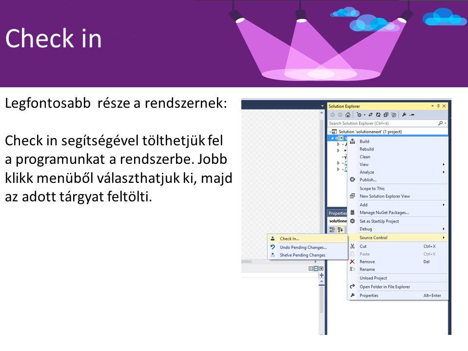 Check in Legfontosabb része a rendszernek: Check in segítségével tölthetjük fel a programunkat a rendszerbe. Jobb klikk menüből választhatjuk ki, majd