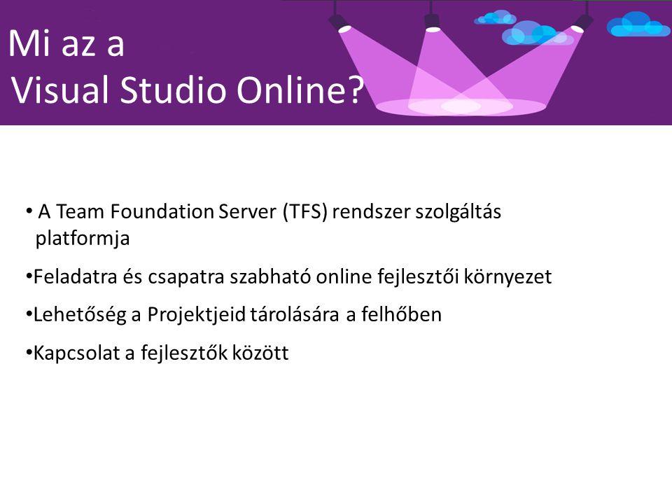 Visual Studio Online? Mi az a A Team Foundation Server (TFS) rendszer szolgáltás platformja Feladatra és csapatra szabható online fejlesztői környezet