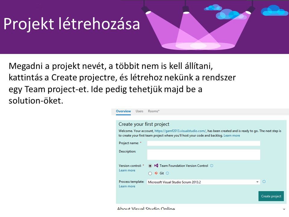 Projekt létrehozása Megadni a projekt nevét, a többit nem is kell állítani, kattintás a Create projectre, és létrehoz nekünk a rendszer egy Team proje