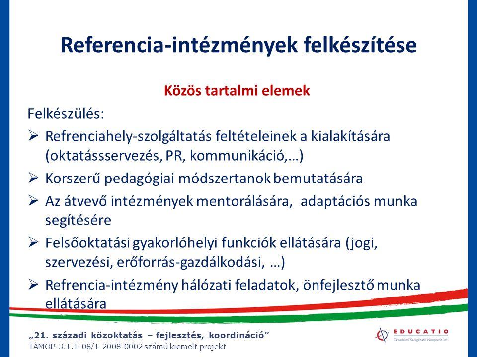 """""""21. századi közoktatás – fejlesztés, koordináció"""" TÁMOP-3.1.1-08/1-2008-0002 számú kiemelt projekt Referencia-intézmények felkészítése Közös tartalmi"""