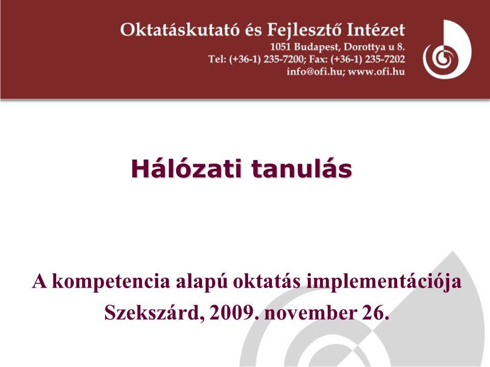 Hálózati tanulás A kompetencia alapú oktatás implementációja Szekszárd, 2009. november 26.