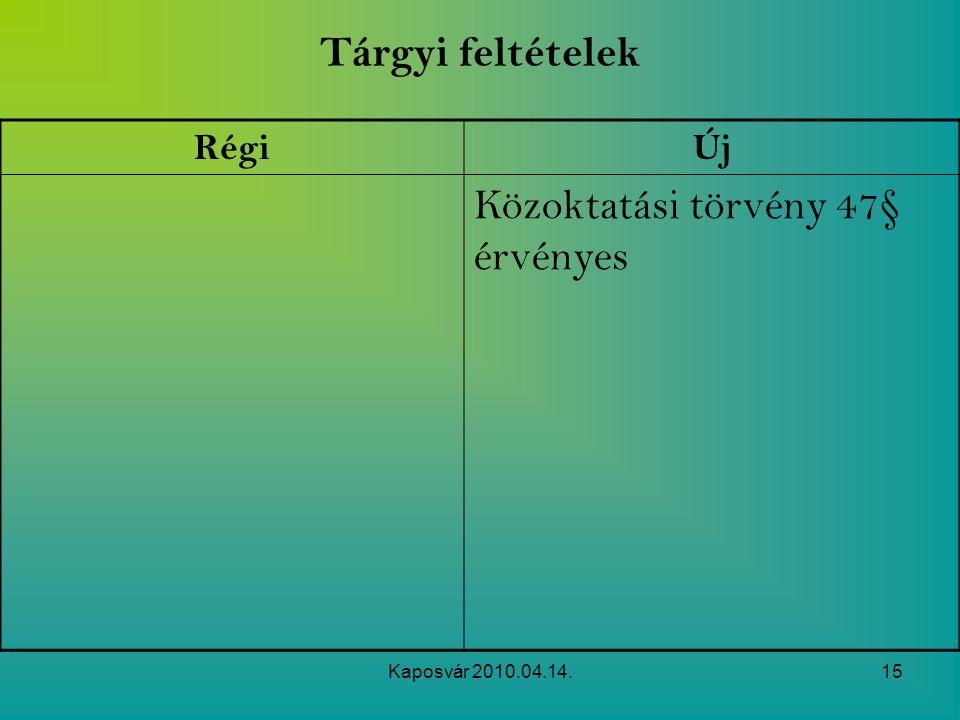 Kaposvár 2010.04.14.15 Tárgyi feltételek RégiÚj Közoktatási törvény 47§ érvényes
