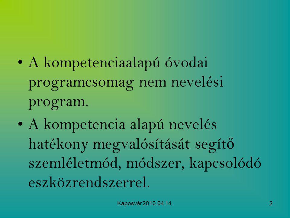 Kaposvár 2010.04.14.2 A kompetenciaalapú óvodai programcsomag nem nevelési program. A kompetencia alapú nevelés hatékony megvalósítását segít ő szemlé