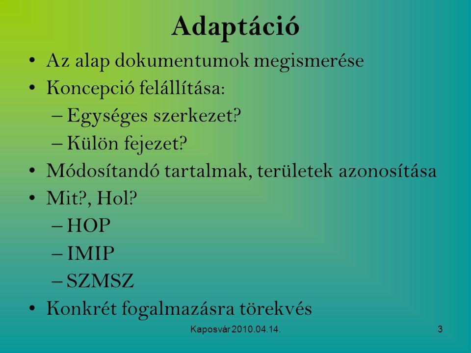 Kaposvár 2010.04.14.3 Adaptáció Az alap dokumentumok megismerése Koncepció felállítása: –Egységes szerkezet? –Külön fejezet? Módosítandó tartalmak, te