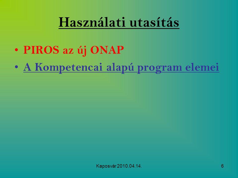 Kaposvár 2010.04.14.6 Használati utasítás PIROS az új ONAP A Kompetencai alapú program elemei