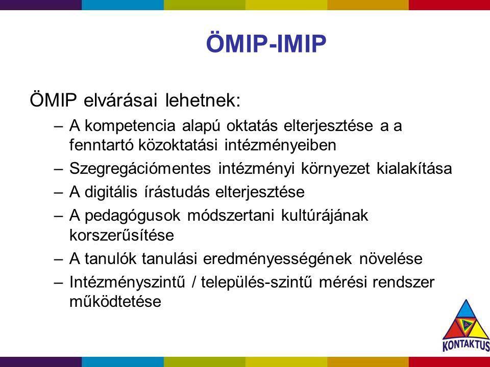 ÖMIP-IMIP ÖMIP elvárásai lehetnek: –A kompetencia alapú oktatás elterjesztése a a fenntartó közoktatási intézményeiben –Szegregációmentes intézményi k
