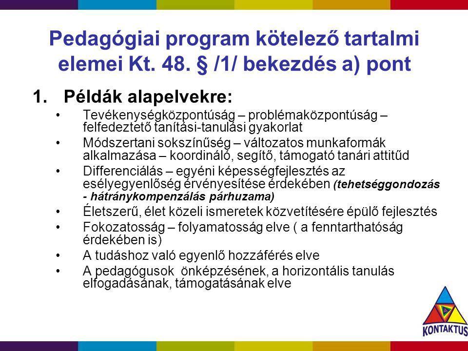 Pedagógiai program kötelező tartalmi elemei Kt. 48. § /1/ bekezdés a) pont 1.Példák alapelvekre: Tevékenységközpontúság – problémaközpontúság – felfed