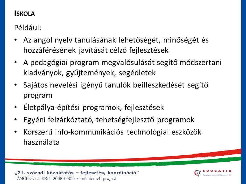 """""""21. századi közoktatás – fejlesztés, koordináció"""" TÁMOP-3.1.1-08/1-2008-0002 számú kiemelt projekt I SKOLA Például: Az angol nyelv tanulásának lehető"""