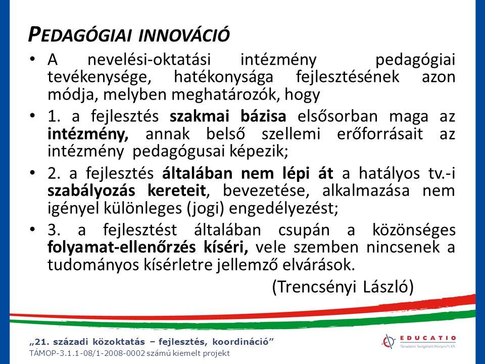 """""""21. századi közoktatás – fejlesztés, koordináció"""" TÁMOP-3.1.1-08/1-2008-0002 számú kiemelt projekt P EDAGÓGIAI INNOVÁCIÓ A nevelési-oktatási intézmén"""
