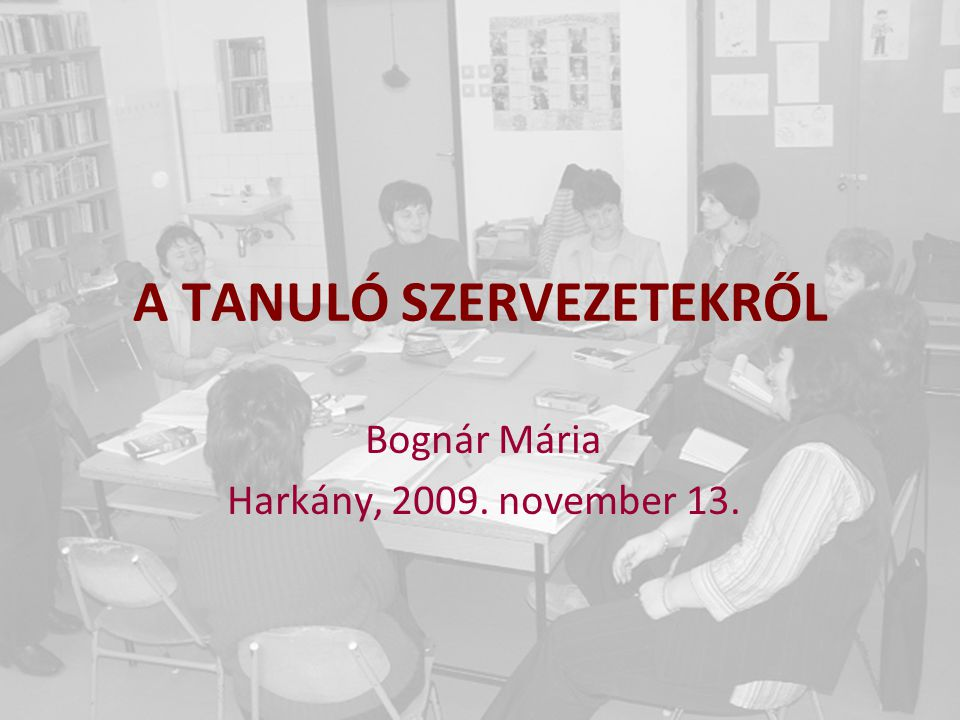 A TANULÓ SZERVEZETEKRŐL Bognár Mária Harkány, 2009. november 13.