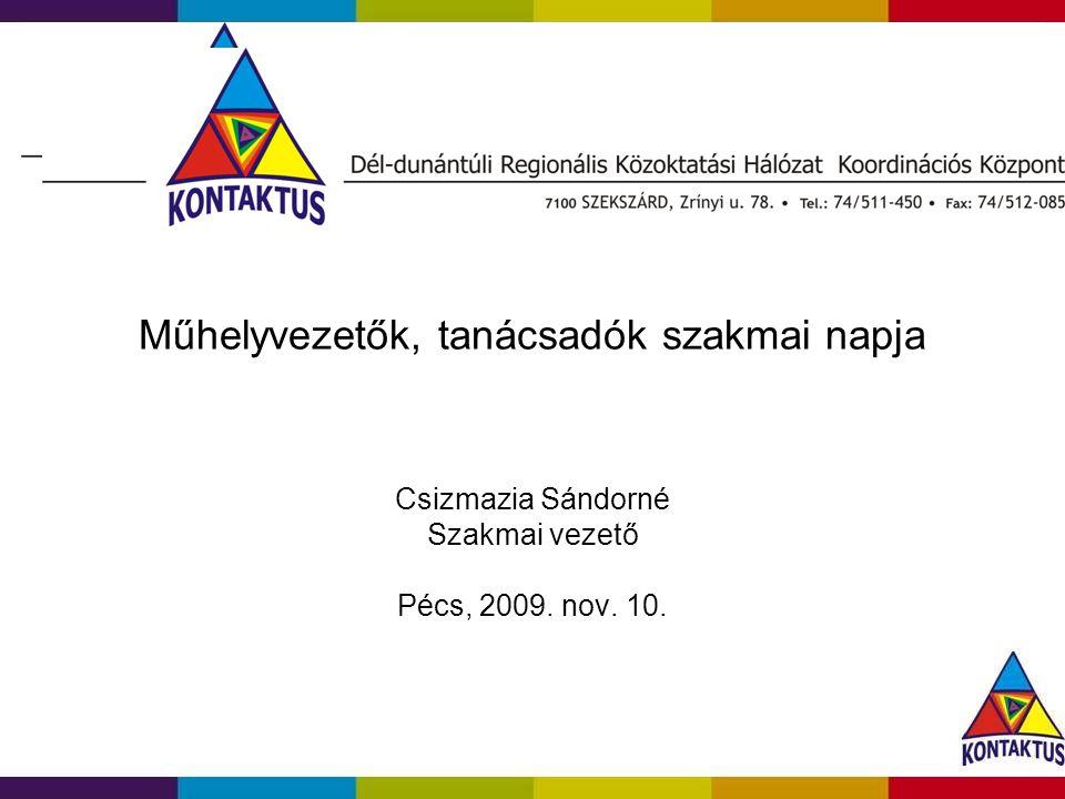 Műhelyvezetők, tanácsadók szakmai napja Csizmazia Sándorné Szakmai vezető Pécs, 2009. nov. 10.