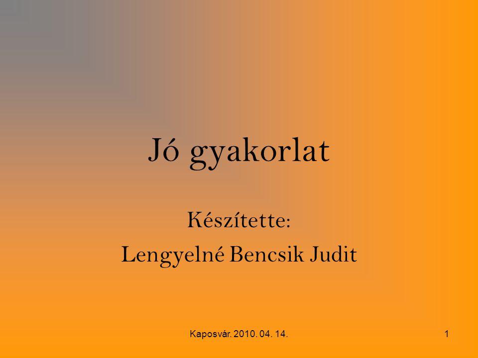 Kaposvár. 2010. 04. 14.1 Jó gyakorlat Készítette: Lengyelné Bencsik Judit