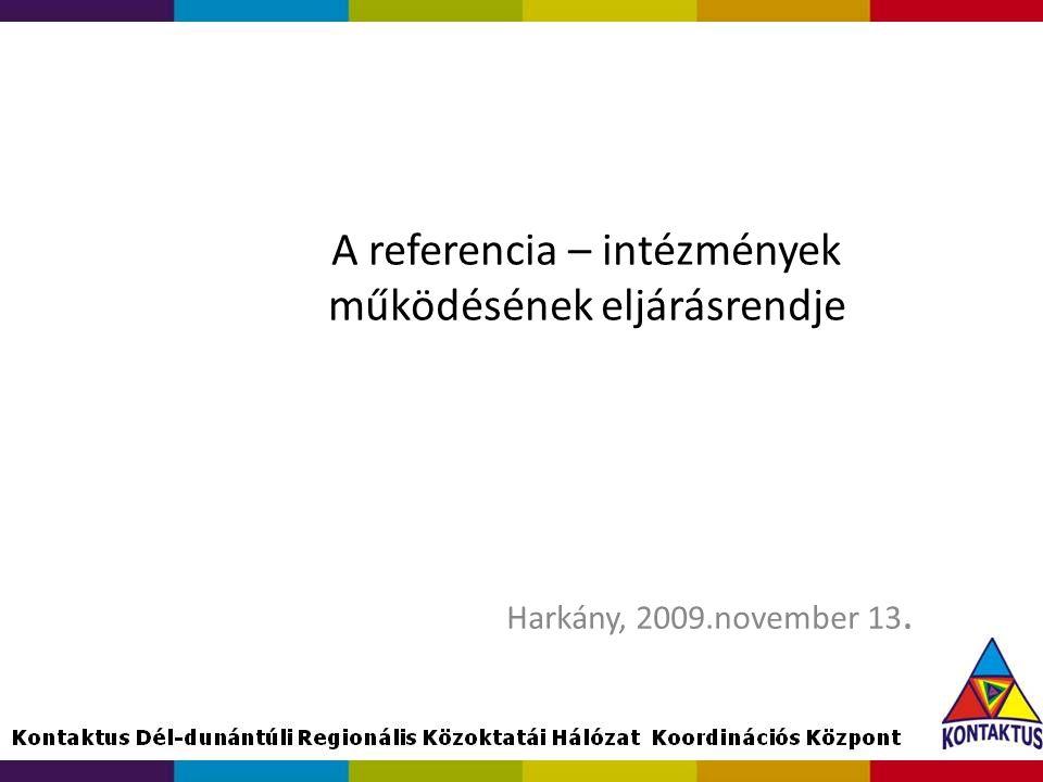 A referencia – intézmények működésének eljárásrendje Harkány, 2009.november 13.