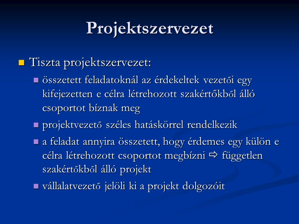 Projektszervezet Tiszta projektszervezet: Tiszta projektszervezet: összetett feladatoknál az érdekeltek vezet ő i egy kifejezetten e célra létrehozott