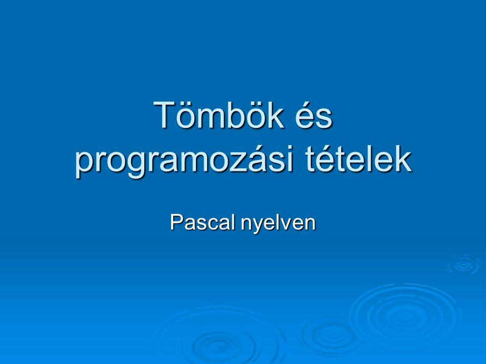 Tömbök és programozási tételek Pascal nyelven