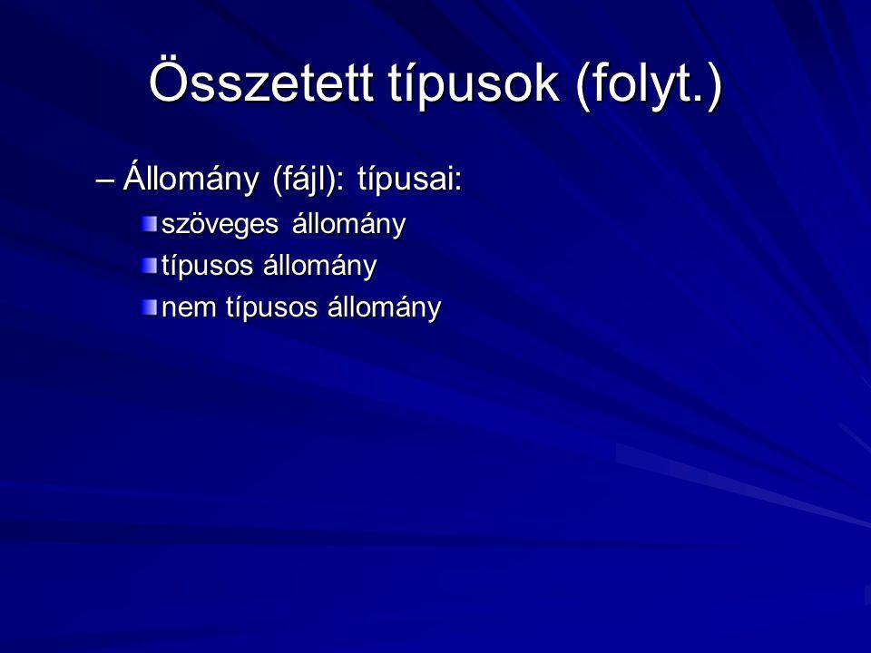 Összetett típusok (folyt.) –Állomány (fájl): típusai: szöveges állomány típusos állomány nem típusos állomány