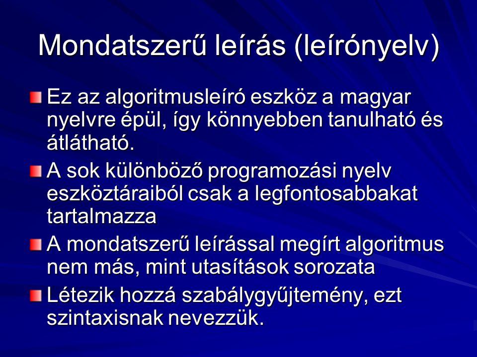 Mondatszerű leírás (leírónyelv) Ez az algoritmusleíró eszköz a magyar nyelvre épül, így könnyebben tanulható és átlátható.