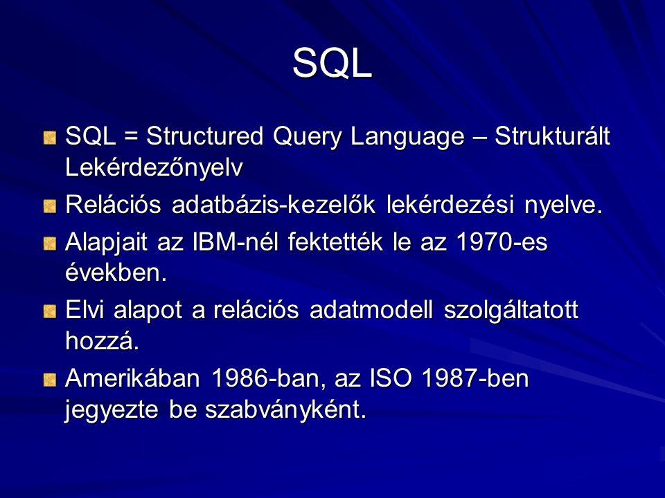 SQL SQL = Structured Query Language – Strukturált Lekérdezőnyelv Relációs adatbázis-kezelők lekérdezési nyelve.