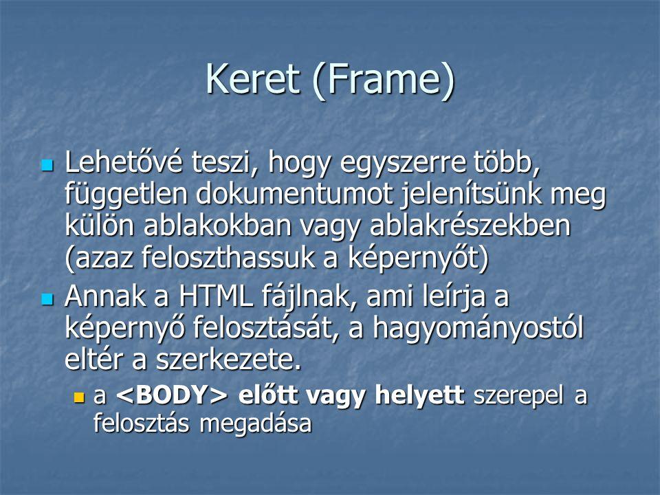 Keret (Frame) Lehetővé teszi, hogy egyszerre több, független dokumentumot jelenítsünk meg külön ablakokban vagy ablakrészekben (azaz feloszthassuk a k